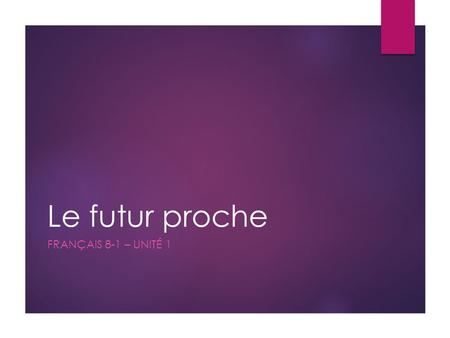 Le futur proche FRANÇAIS 8-1 – UNITÉ 1. Le futur proche  Function:  To express an action that is going to take place, we use le futur proche French.