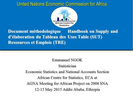 African Centre for Statistics United Nations Economic Commission for Africa Document méthodologique d'élaboration du Tableau des Ressources et Emplois.
