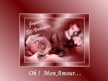 Oh ! Mon Amour….