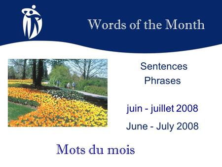 Words of the Month juin - juillet 2008 June - July 2008 Mots du mois Sentences Phrases.