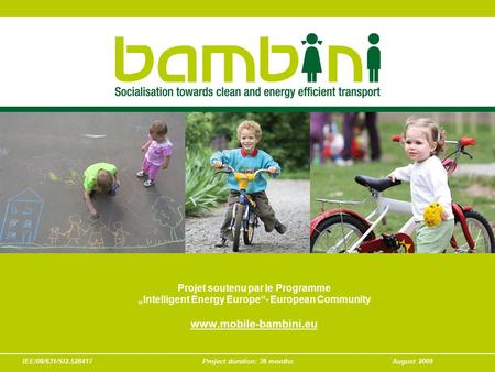 "IEE/08/631/SI2.528417Project duration: 36 monthsAugust 2009 Projet soutenu par le Programme ""Intelligent Energy Europe""- European Community www.mobile-bambini.eu."