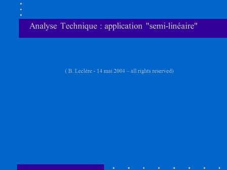 Analyse Technique : application semi-linéaire ( B. Leclère - 14 mai 2004 – all rights reserved)