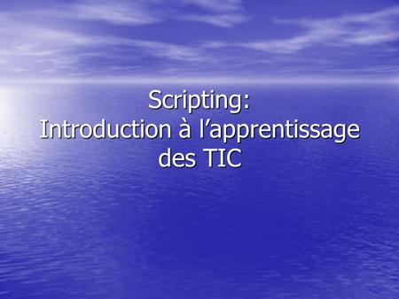 Scripting: Introduction à l'apprentissage des TIC.