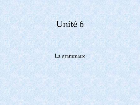 Unité 6 La grammaire. Ouvrir – to open Ouvrir is an irregular ir verb but is conjugated like a regular er verb. j'ouvre nous ouvrons tu ouvresvous ouvrez.