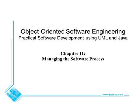 Object-Oriented Software Engineering Practical Software Development using UML and Java Chapitre 11: Managing the Software Process.