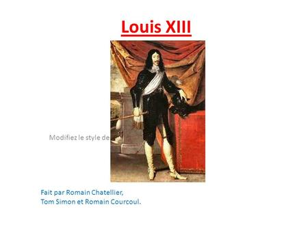 Louis XIII Fait par Romain Chatellier, Tom Simon et Romain Courcoul.