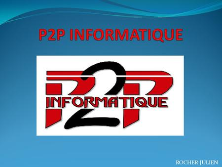 P2P INFORMATIQUE ROCHER JULIEN.