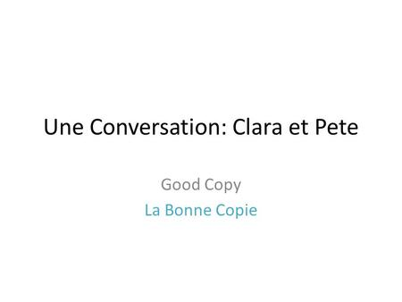 Une Conversation: Clara et Pete Good Copy La Bonne Copie.