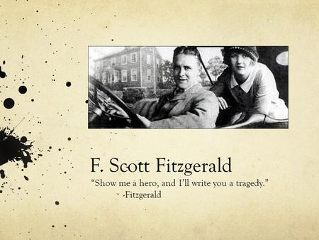 """Show me a hero, and I'll write you a tragedy."" -Fitzgerald"
