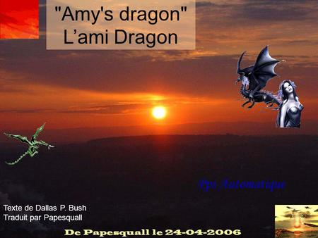 Pps Automatique Amy's dragon L'ami Dragon Texte de Dallas P. Bush Traduit par Papesquall.