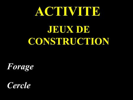 ACTIVITE JEUX DE CONSTRUCTION Forage Cercle.