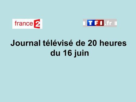 Journal télévisé de 20 heures du 16 juin. Use the buttons below the video to hear it played, to pause it and to stop it. It lasts roughly 60 seconds.