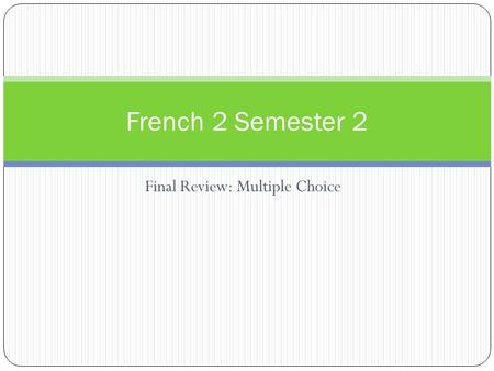 Final Review: Multiple Choice French 2 Semester 2.
