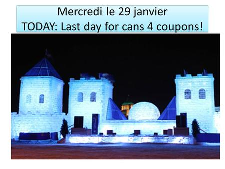 Mercredi le 29 janvier TODAY: Last day for cans 4 coupons!