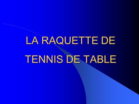 LA RAQUETTE DE TENNIS DE TABLE Introduction Même si la part la plus importante de la performance en tennis de table dépend des qualités du joueur, le.