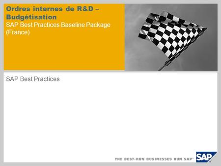 Ordres internes de R&D – Budgétisation SAP Best Practices Baseline Package (France) SAP Best Practices.
