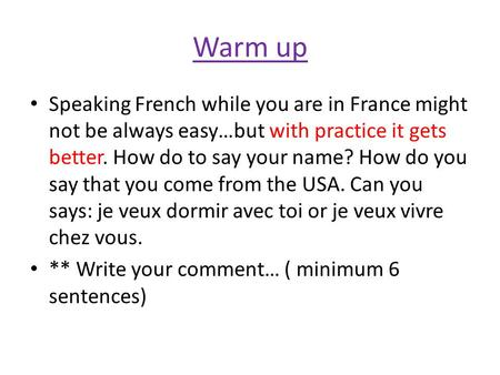 Warm up Speaking French while you are in France might not be always easy…but with practice it gets better. How do to say your name? How do you say that.