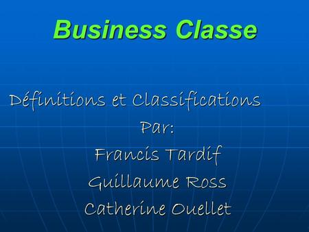 Business Classe Définitions et Classifications Par: Francis Tardif