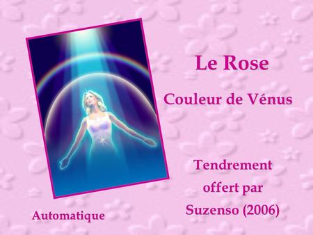 Automatique Le Rose Couleur de Vénus Tendrement offert par Suzenso (2006)