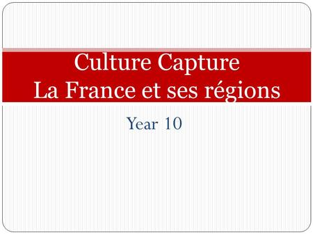 Year 10 Culture Capture La France et ses régions.