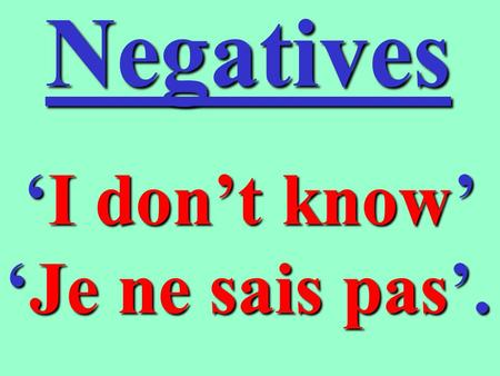 Negatives 'I 'I don't know' 'Je 'Je ne sais pas'.