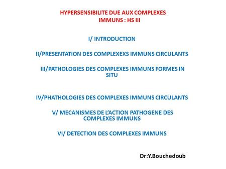 HYPERSENSIBILITE DUE AUX COMPLEXES IMMUNS : HS III I/ INTRODUCTION II/PRESENTATION DES COMPLEXEXS IMMUNS CIRCULANTS III/PATHOLOGIES DES COMPLEXES IMMUNS.