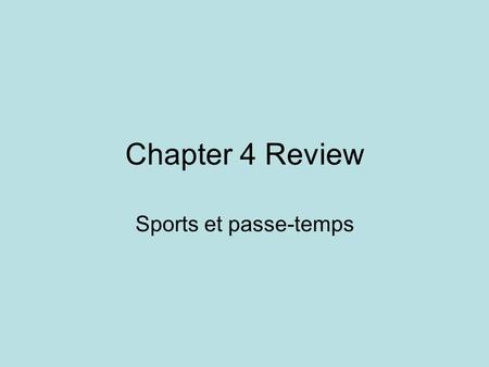 Chapter 4 Review Sports et passe-temps. 1. List these activities in French To play golf – Jouer au golf To swim – nager To in-line skate – faire du roller.