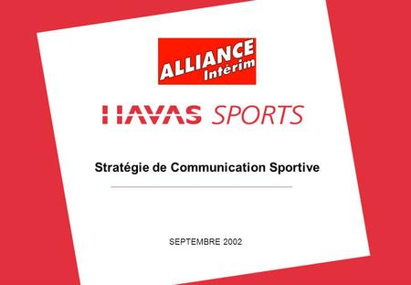 1 © HAVAS SPORTS – SEPTEMBRE 2002 Stratégie de Communication Sportive SEPTEMBRE 2002.