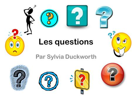 Les questions Par Sylvia Duckworth.