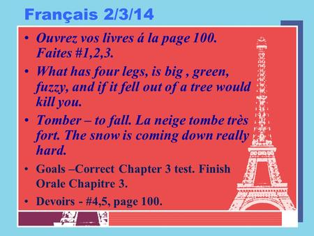 Français 2/3/14 Ouvrez vos livres á la page 100. Faites #1,2,3. What has four legs, is big, green, fuzzy, and if it fell out of a tree would kill you.
