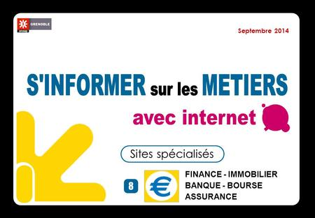 8 Sites spécialisés FINANCE - IMMOBILIER BANQUE - BOURSE ASSURANCE Septembre 2014.