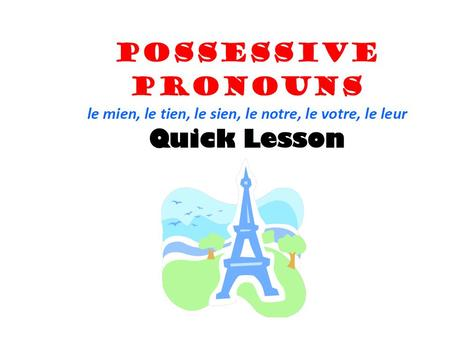 previous lesson ©NicoleRichelle possessive point out possessive ma sa son leurleurs PRONOUNS mineyours his hers ours you all's theirs.