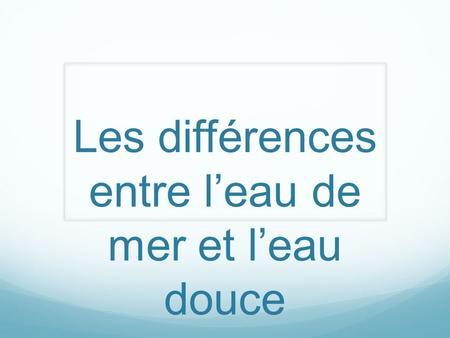 L eau sal e et l eau douce ppt video online t l charger - Difference entre sisal et jonc de mer ...