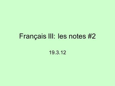 Français III: les notes #2 19.3.12. Le subjonctif The subjunctive is not a tense, but a mood The present, imperfect, passé composé, and future are in.