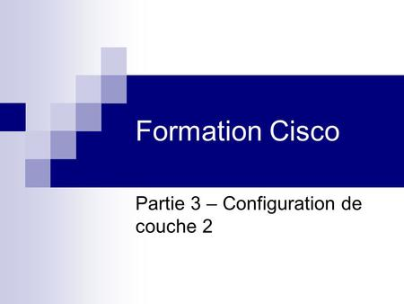 Formation Cisco Partie 3 – Configuration de couche 2.