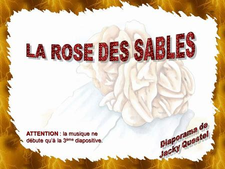 LA ROSE DES SABLES Diaporama de Jacky Questel