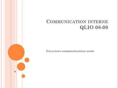 C OMMUNICATION INTERNE QLIO 08-09 Exercices communication orale.