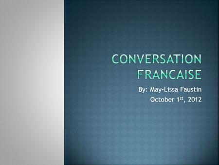 By: May-Lissa Faustin October 1 st, 2012. Conversation : David: Bonjour Mike: Bonjour.