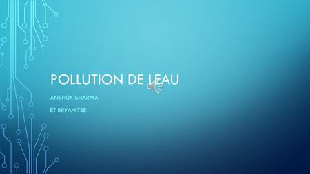 POLLUTION DE LEAU ANSHUK SHARMA ET BRYAN TSE LA MER EST BELLE AVANT.