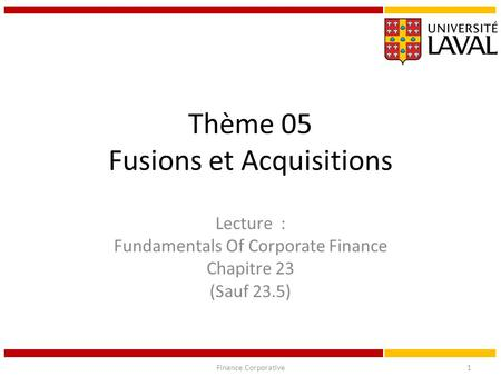 Thème 05 Fusions et Acquisitions Lecture : Fundamentals Of Corporate Finance Chapitre 23 (Sauf 23.5) Finance Corporative1.