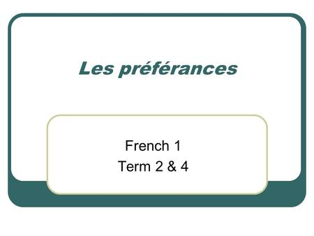 Les préférances French 1 Term 2 & 4. Talking about preferences: Subject + Conjugated Verb + Article + Noun J'aime la plage. Je préfère le français. Je.