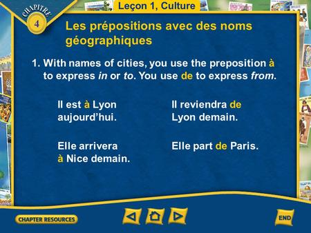 4 Les prépositions avec des noms géographiques 1.With names of cities, you use the preposition à to express in or to. You use de to express from. Leçon.