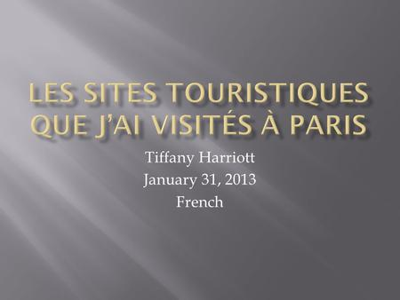 Tiffany Harriott January 31, 2013 French.  une attraction touristique à Paris est Eiffel tower.located dans l'avenue Anatole France, 75007 Paris, France.