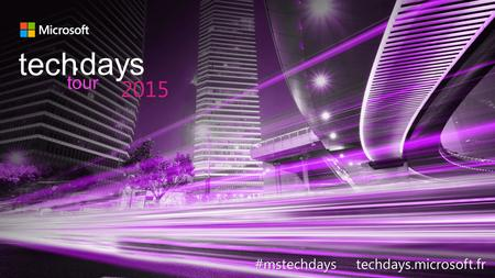 #mstechdays #mstechdays techdays.microsoft.fr tech days 2015 tour.