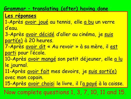Grammar – translating (after) having done something Après avoir + past participle translates – having done. E.g. Après avoir mangé, je suis sorti  Having.