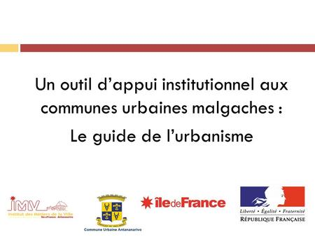 Un outil d'appui institutionnel aux communes urbaines malgaches : Le guide de l'urbanisme.