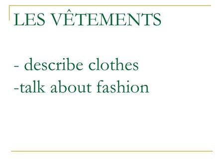 LES VÊTEMENTS - describe clothes -talk about fashion.