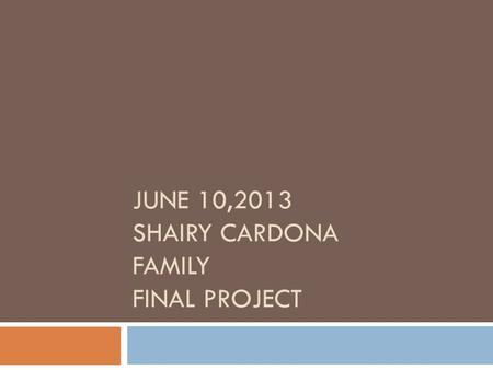 JUNE 10,2013 SHAIRY CARDONA FAMILY FINAL PROJECT.