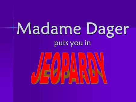 "Madame Dager puts you in. Possessive adjectives A 100 A 200 A 300 A 400 A 500 Possession with ""de"" B 100 B 200 B 300 B 400 B 500 Ordinal numbers C 100."