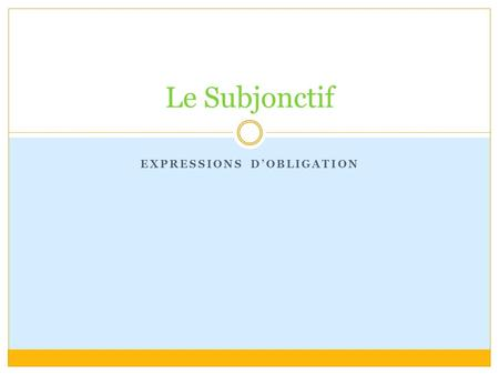 EXPRESSIONS D'OBLIGATION Le Subjonctif. Obligation? Qu'est-ce que c'est? Obligation refers to what one should do. Expressions: Il faut que Il est nécessaire.